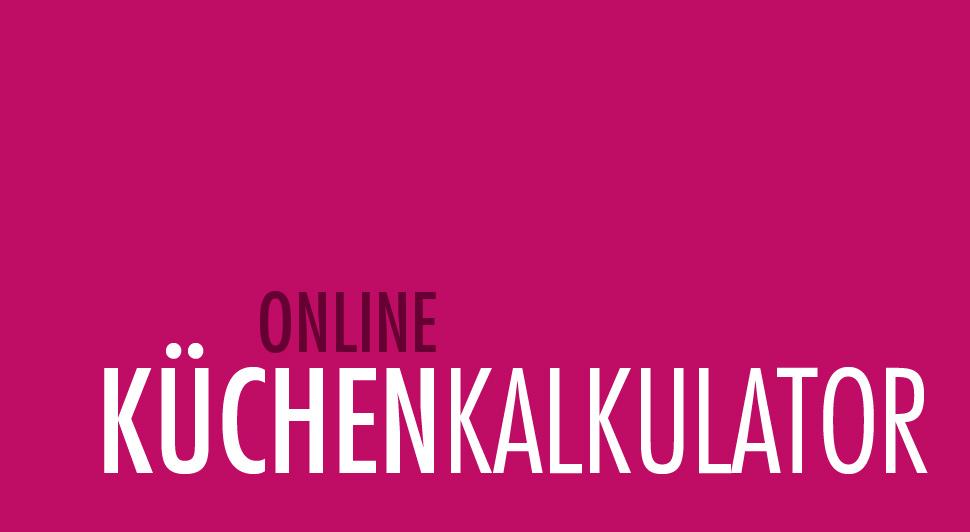 Online KÜCHEN-KALKULATOR: Kalkulieren Sie Ihre Traumküche.